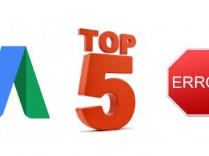 Google AdWords, le Top 5 des erreurs les plus fréquentes