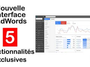 5 fonctionnalités exclusives de la nouvelle interface Google AdWords