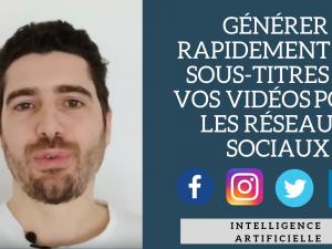 Comment générer rapidement les sous-titres de vos vidéos pour les réseaux sociaux ? (Facebook, Instagram, Twitter, LinkedIn)